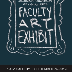 FACULTY ART EXHIBIT: Poster and ad design for a faculty art show at the Southwest University of Visual Arts.